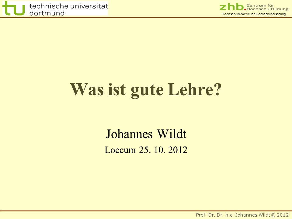 Prof. Dr. Dr. h.c. Johannes Wildt © 2012 Hochschuldidaktik und Hochschulforschung Was ist gute Lehre? Johannes Wildt Loccum 25. 10. 2012