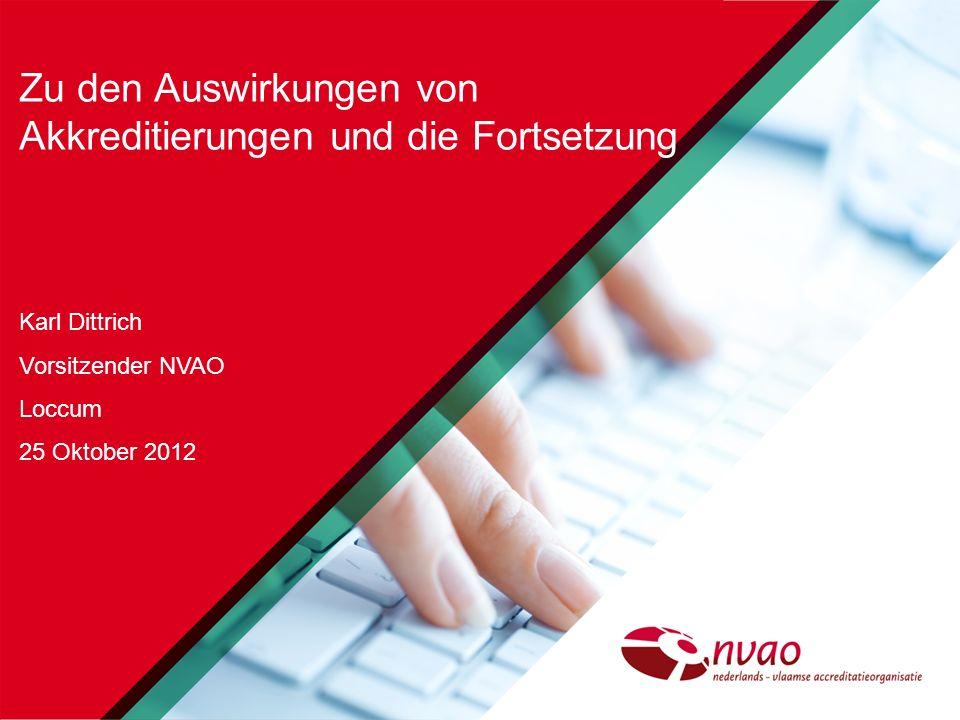 Zu den Auswirkungen von Akkreditierungen und die Fortsetzung Karl Dittrich Vorsitzender NVAO Loccum 25 Oktober 2012