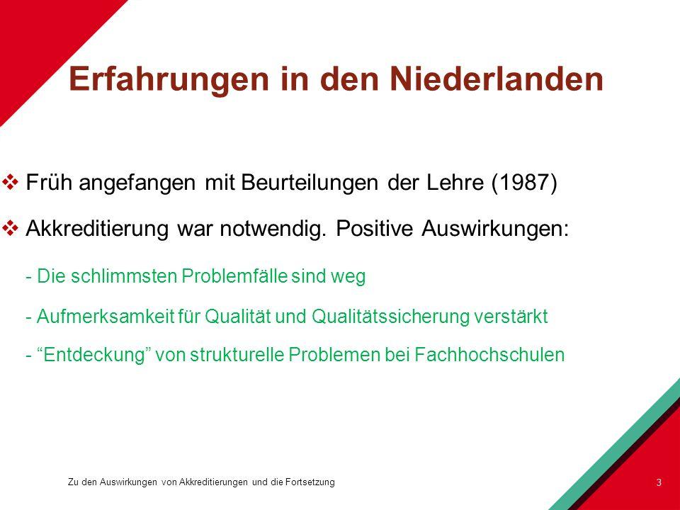 Erfahrungen in den Niederlanden Früh angefangen mit Beurteilungen der Lehre (1987) Akkreditierung war notwendig. Positive Auswirkungen: - Die schlimms
