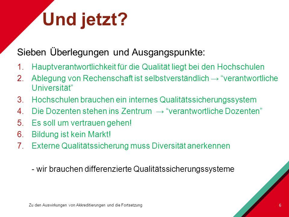 Und jetzt? Sieben Überlegungen und Ausgangspunkte: 1.Hauptverantwortlichkeit für die Qualität liegt bei den Hochschulen 2.Ablegung von Rechenschaft is