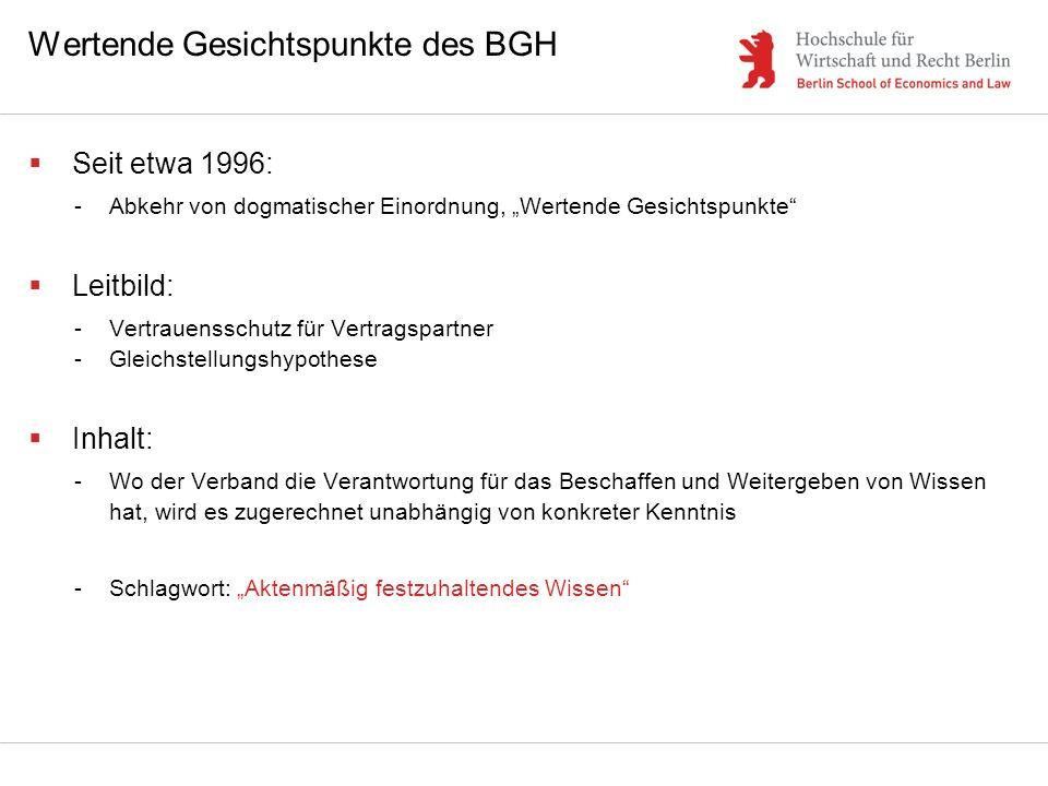 Wertende Gesichtspunkte des BGH Seit etwa 1996: -Abkehr von dogmatischer Einordnung, Wertende Gesichtspunkte Leitbild: -Vertrauensschutz für Vertragsp