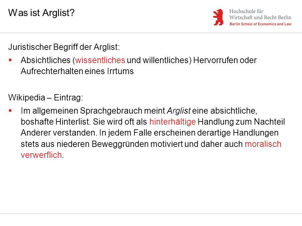 Was ist Arglist? Juristischer Begriff der Arglist: Absichtliches (wissentliches und willentliches) Hervorrufen oder Aufrechterhalten eines Irrtums Wik