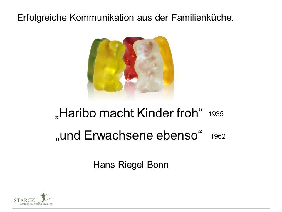 Erfolgreiche Kommunikation aus der Familienküche. Haribo macht Kinder froh 1935 und Erwachsene ebenso 1962 Hans Riegel Bonn