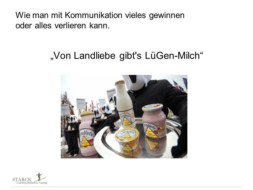 Wie man mit Kommunikation vieles gewinnen oder alles verlieren kann. Von Landliebe gibt's LüGen-Milch Liebe ist … … wenn es Landliebe ist. Tradition u