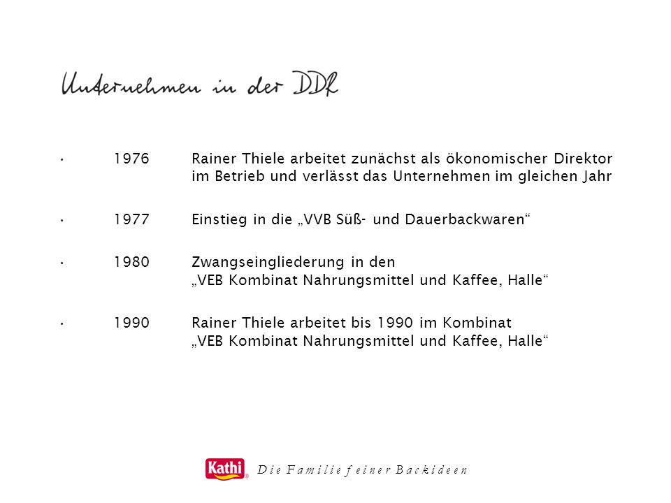 D i e F a m i l i e f e i n e r B a c k i d e e n 1976Rainer Thiele arbeitet zunächst als ökonomischer Direktor im Betrieb und verlässt das Unternehme