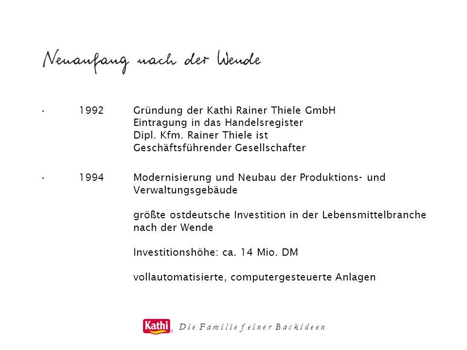 D i e F a m i l i e f e i n e r B a c k i d e e n 1992Gründung der Kathi Rainer Thiele GmbH Eintragung in das Handelsregister Dipl. Kfm. Rainer Thiele