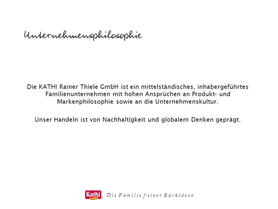 Die KATHI Rainer Thiele GmbH ist ein mittelständisches, inhabergeführtes Familienunternehmen mit hohen Ansprüchen an Produkt- und Markenphilosophie so