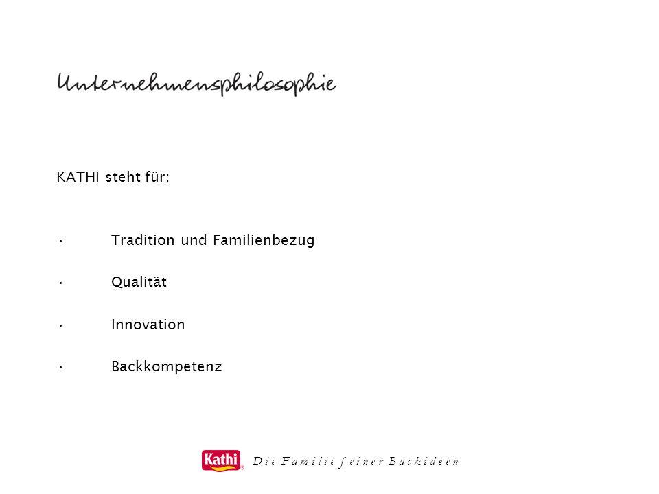 D i e F a m i l i e f e i n e r B a c k i d e e n KATHI steht für: Tradition und Familienbezug Qualität Innovation Backkompetenz