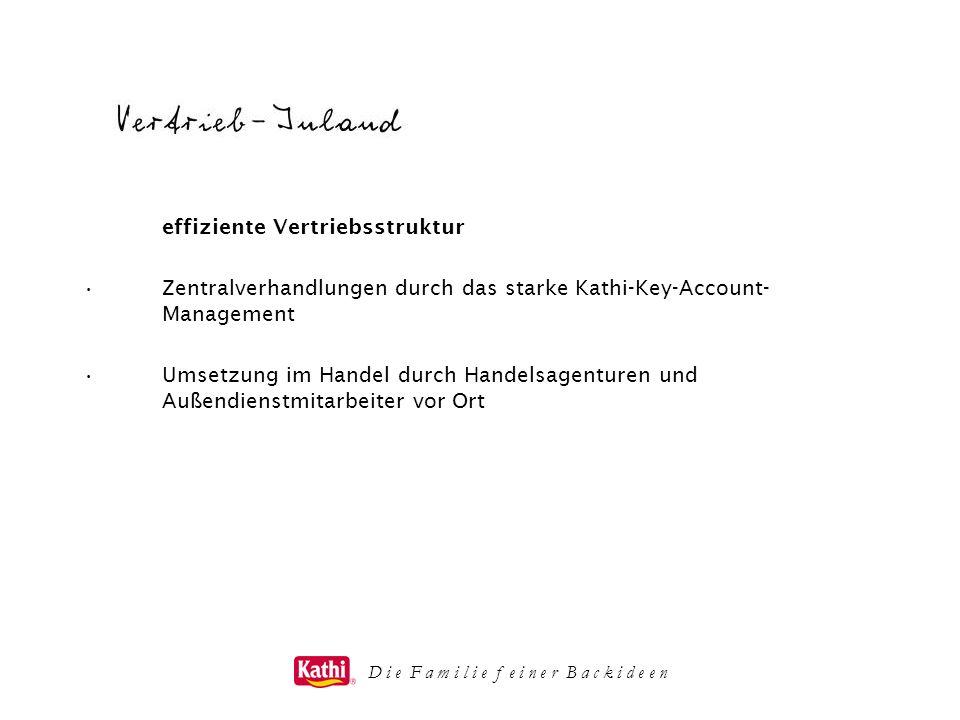 D i e F a m i l i e f e i n e r B a c k i d e e n effiziente Vertriebsstruktur Zentralverhandlungen durch das starke Kathi-Key-Account- Management Ums