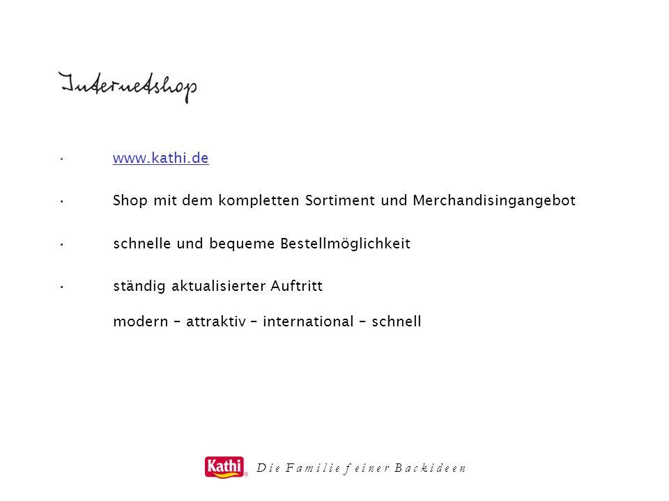 D i e F a m i l i e f e i n e r B a c k i d e e n www.kathi.de Shop mit dem kompletten Sortiment und Merchandisingangebot schnelle und bequeme Bestell