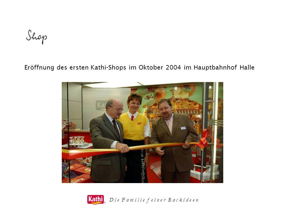 D i e F a m i l i e f e i n e r B a c k i d e e n Eröffnung des ersten Kathi-Shops im Oktober 2004 im Hauptbahnhof Halle