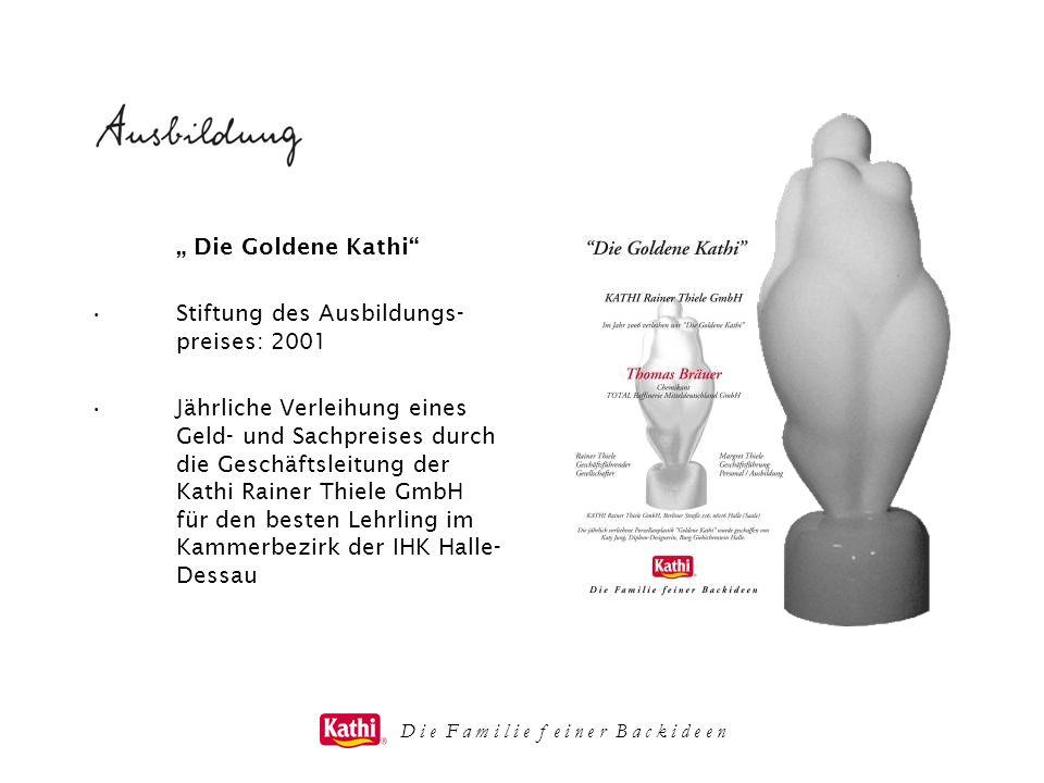 Die Goldene Kathi Stiftung des Ausbildungs- preises: 2001 Jährliche Verleihung eines Geld- und Sachpreises durch die Geschäftsleitung der Kathi Rainer