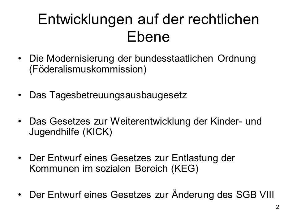 2 Entwicklungen auf der rechtlichen Ebene Die Modernisierung der bundesstaatlichen Ordnung (Föderalismuskommission) Das Tagesbetreuungsausbaugesetz Da