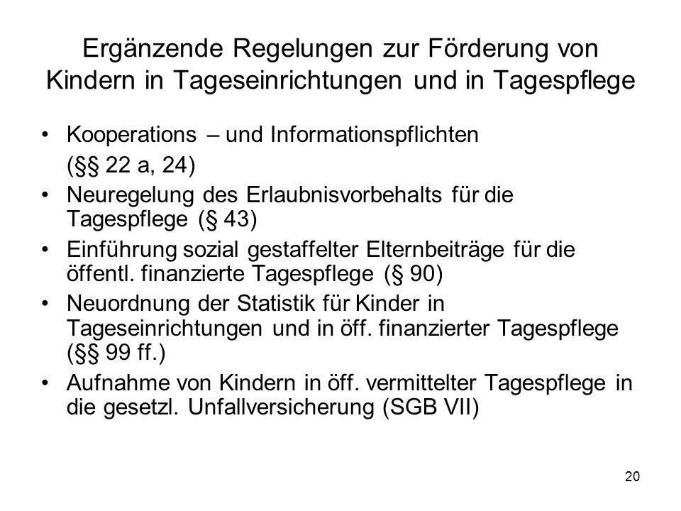 20 Ergänzende Regelungen zur Förderung von Kindern in Tageseinrichtungen und in Tagespflege Kooperations – und Informationspflichten (§§ 22 a, 24) Neu