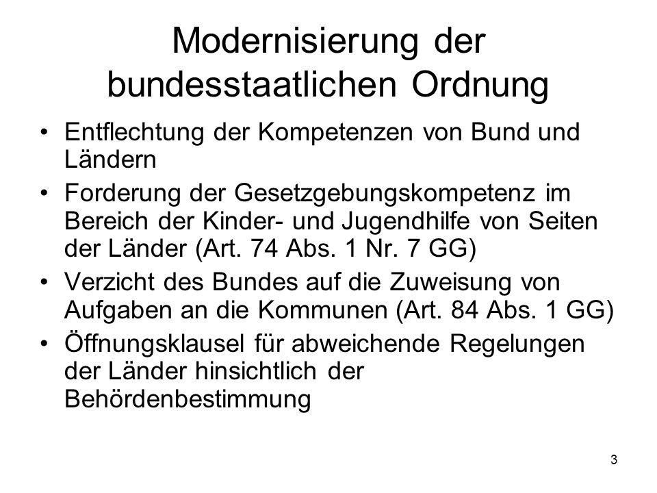 3 Modernisierung der bundesstaatlichen Ordnung Entflechtung der Kompetenzen von Bund und Ländern Forderung der Gesetzgebungskompetenz im Bereich der K