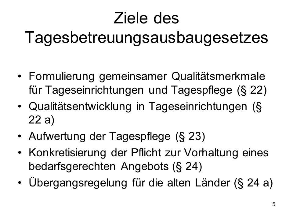 5 Ziele des Tagesbetreuungsausbaugesetzes Formulierung gemeinsamer Qualitätsmerkmale für Tageseinrichtungen und Tagespflege (§ 22) Qualitätsentwicklun