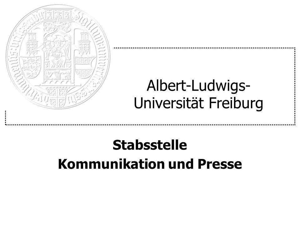 Albert-Ludwigs- Universität Freiburg Stabsstelle Kommunikation und Presse