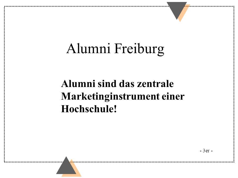 Alumni Freiburg Alumni sind das zentrale Marketinginstrument einer Hochschule! - 3er -
