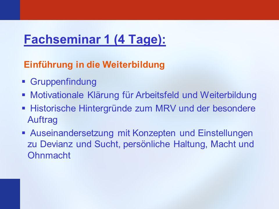 Fachseminar 1 (4 Tage): Gruppenfindung Motivationale Klärung für Arbeitsfeld und Weiterbildung Historische Hintergründe zum MRV und der besondere Auft
