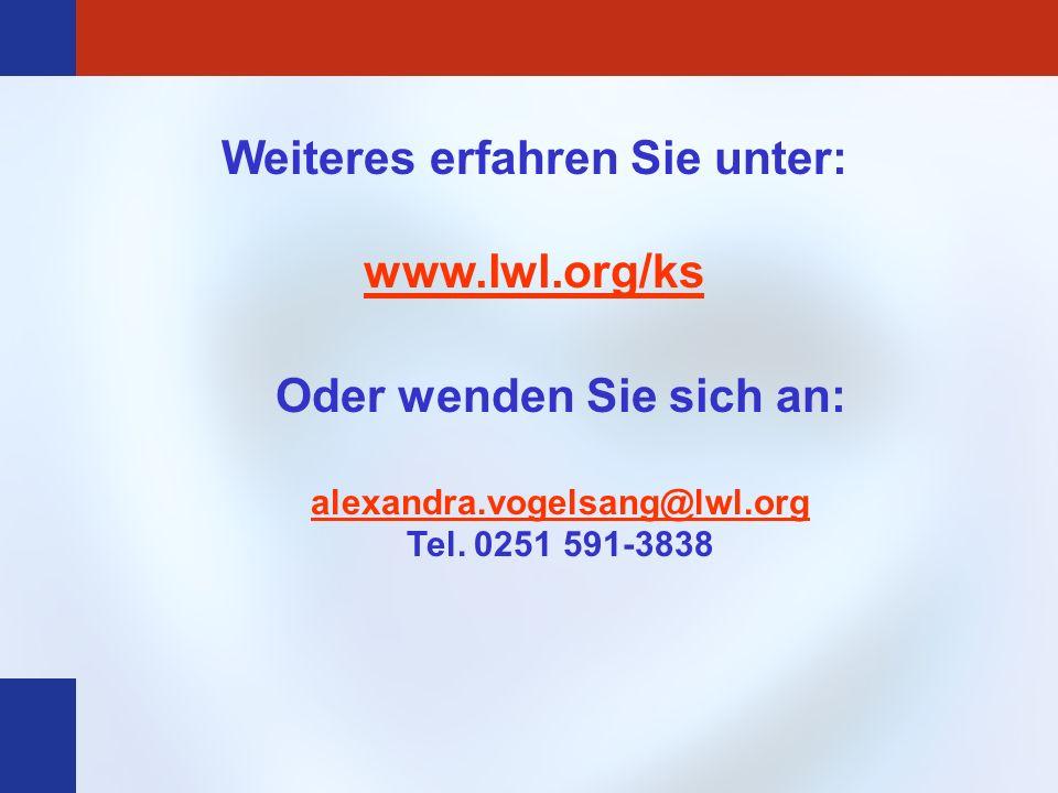 Weiteres erfahren Sie unter: www.lwl.org/ks Oder wenden Sie sich an: alexandra.vogelsang@lwl.org Tel. 0251 591-3838