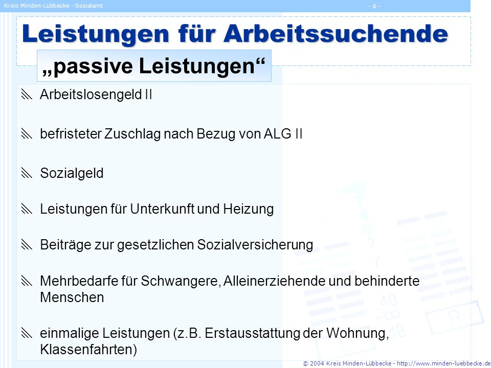 © 2004 Kreis Minden-Lübbecke - http://www.minden-luebbecke.de Kreis Minden-Lübbecke - Sozialamt - 6 - Leistungen für Arbeitssuchende passive Leistunge