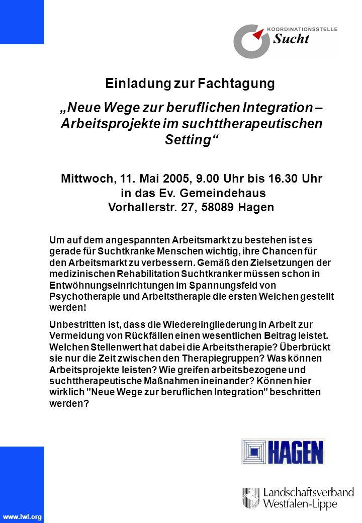 www.lwl.org Einladung zur Fachtagung Neue Wege zur beruflichen Integration – Arbeitsprojekte im suchttherapeutischen Setting Mittwoch, 11. Mai 2005, 9