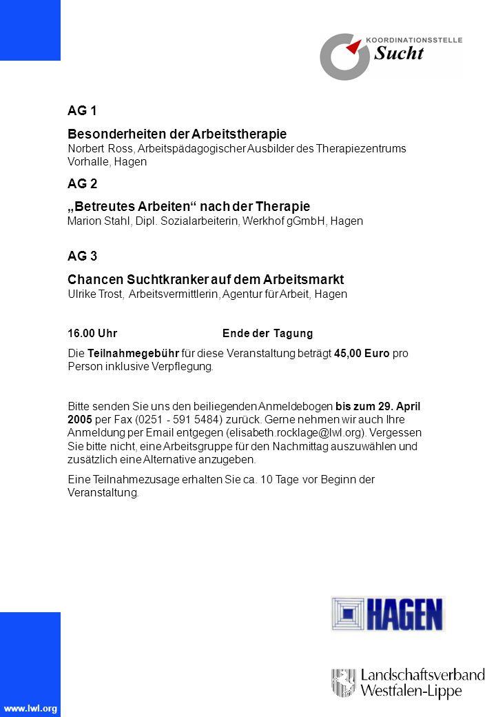 www.lwl.org AG 1 Besonderheiten der Arbeitstherapie Norbert Ross, Arbeitspädagogischer Ausbilder des Therapiezentrums Vorhalle, Hagen AG 2 Betreutes A