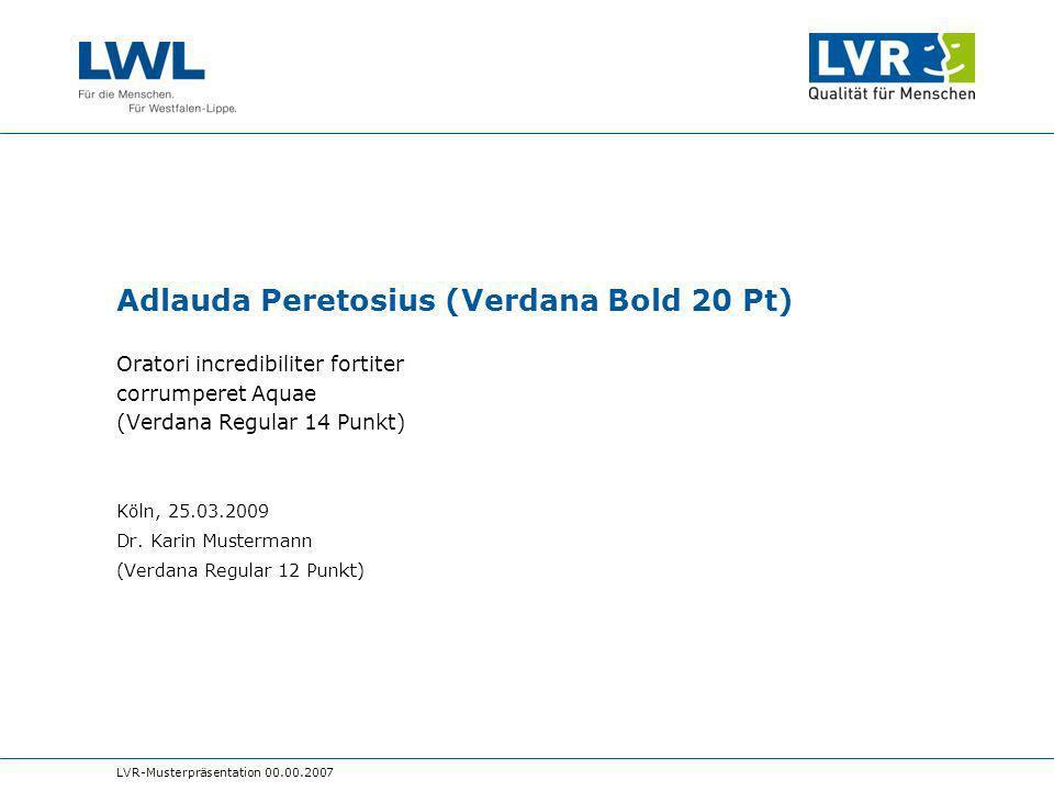 LVR-Musterpräsentation 00.00.2007 Adlauda Peretosius (Verdana Bold 20 Pt) Oratori incredibiliter fortiter corrumperet Aquae (Verdana Regular 14 Punkt) Köln, 25.03.2009 Dr.