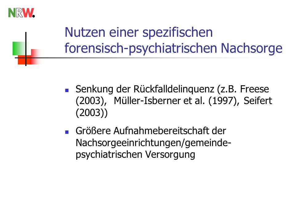 Nutzen einer spezifischen forensisch-psychiatrischen Nachsorge Senkung der Rückfalldelinquenz (z.B. Freese (2003), Müller-Isberner et al. (1997), Seif