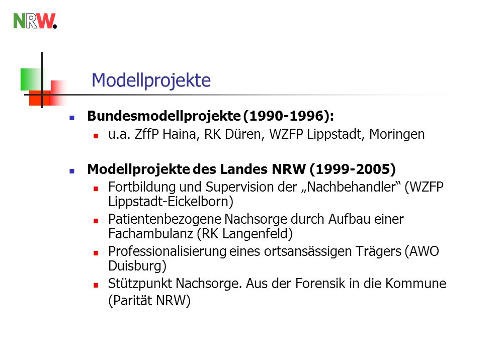 Modellprojekte Bundesmodellprojekte (1990-1996): u.a. ZffP Haina, RK Düren, WZFP Lippstadt, Moringen Modellprojekte des Landes NRW (1999-2005) Fortbil
