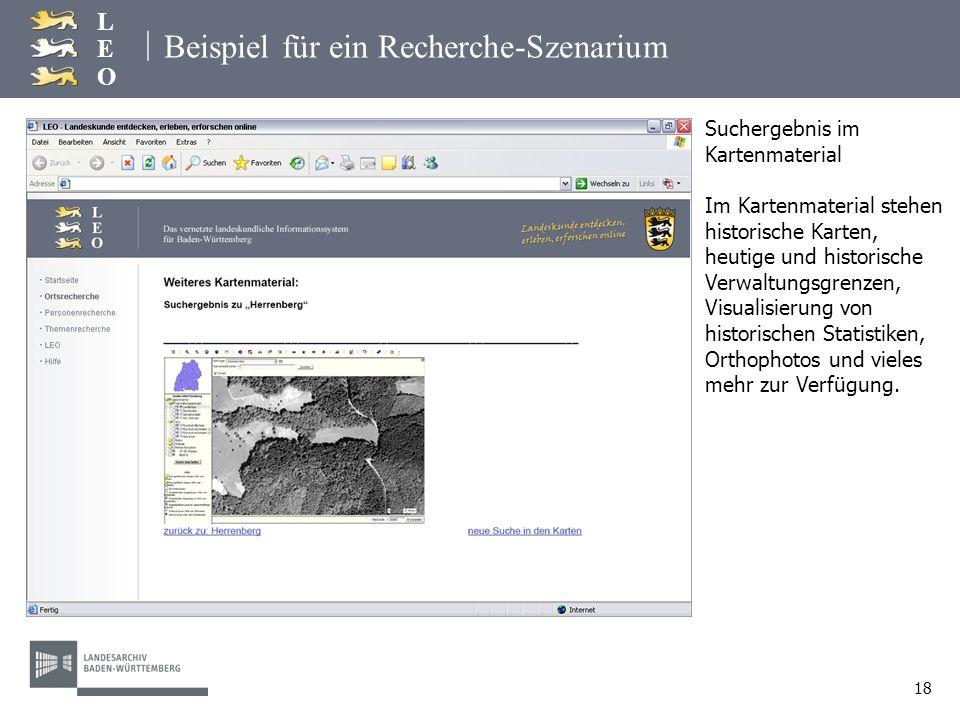 | LEOLEO 18 Beispiel für ein Recherche-Szenarium Suchergebnis im Kartenmaterial Im Kartenmaterial stehen historische Karten, heutige und historische V