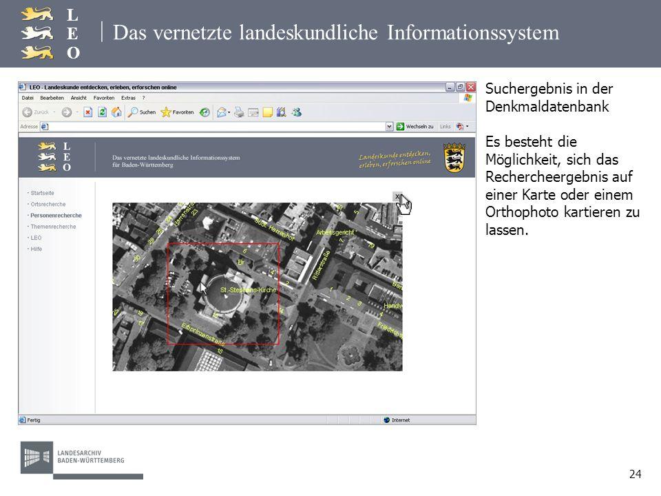| LEOLEO 24 Das vernetzte landeskundliche Informationssystem Suchergebnis in der Denkmaldatenbank Es besteht die Möglichkeit, sich das Rechercheergebn