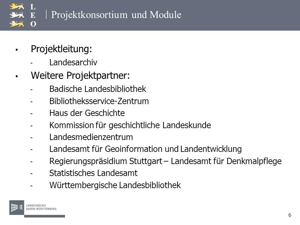 | LEOLEO 6 Projektkonsortium und Module Projektleitung: - Landesarchiv Weitere Projektpartner: - Badische Landesbibliothek - Bibliotheksservice-Zentru