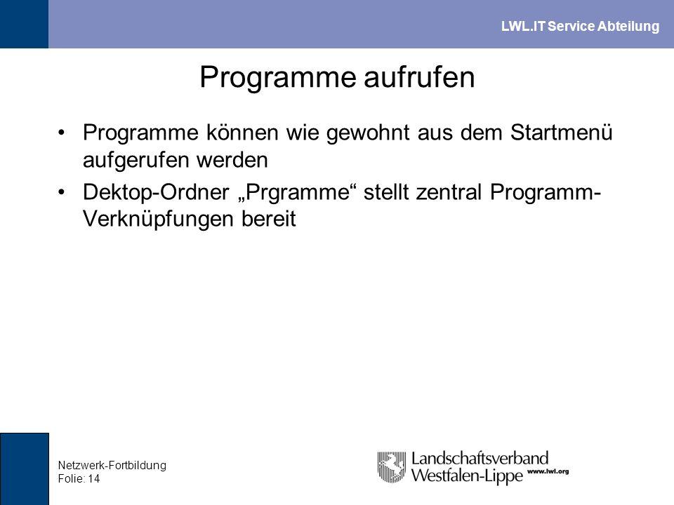 LWL.IT Service Abteilung Netzwerk-Fortbildung Folie: 14 Programme aufrufen Programme können wie gewohnt aus dem Startmenü aufgerufen werden Dektop-Ord