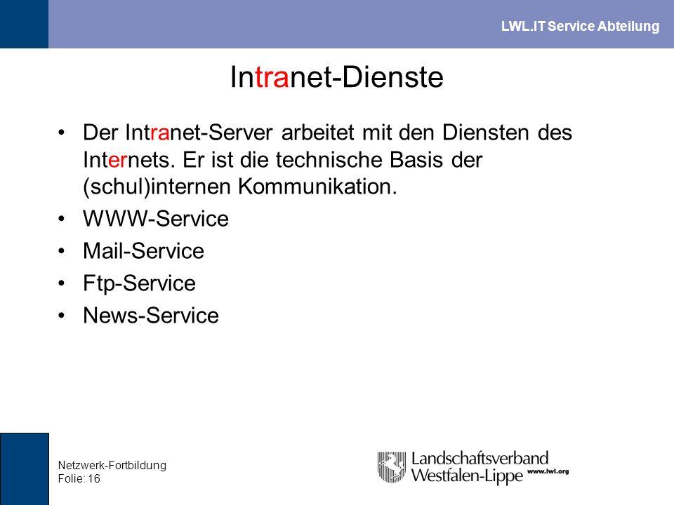 LWL.IT Service Abteilung Netzwerk-Fortbildung Folie: 16 Intranet-Dienste Der Intranet-Server arbeitet mit den Diensten des Internets. Er ist die techn