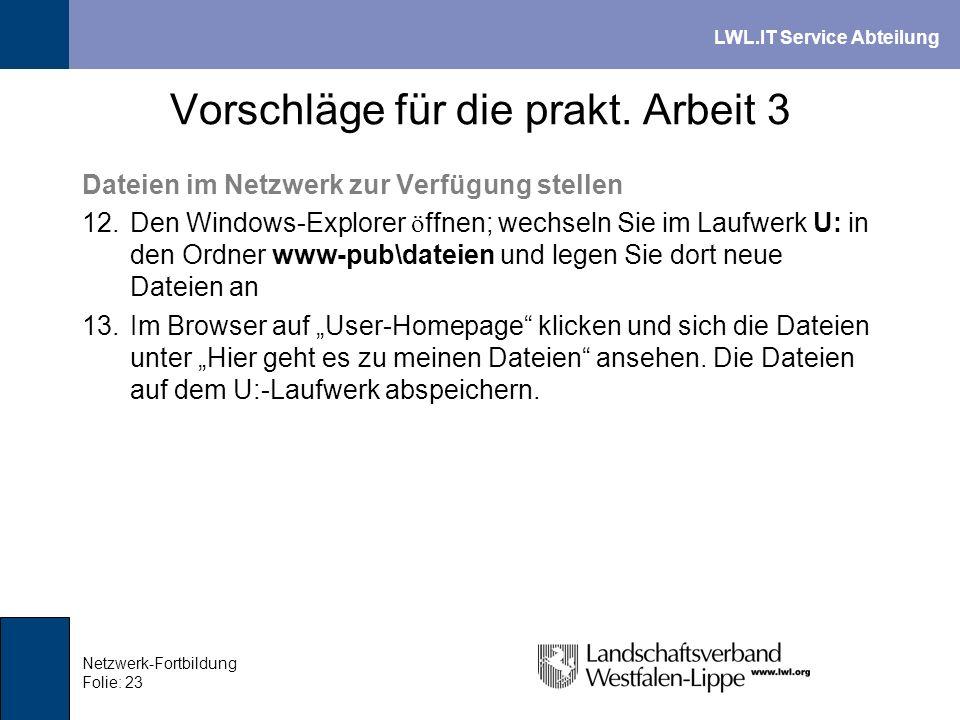 LWL.IT Service Abteilung Netzwerk-Fortbildung Folie: 23 Vorschläge für die prakt. Arbeit 3 Dateien im Netzwerk zur Verfügung stellen 12.Den Windows-Ex