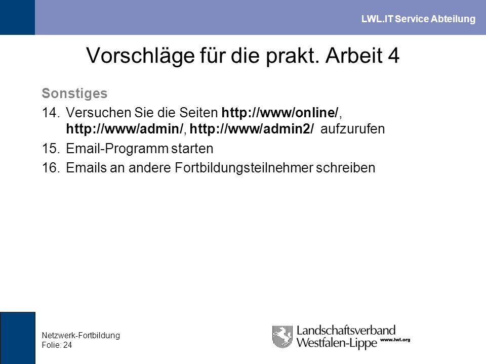 LWL.IT Service Abteilung Netzwerk-Fortbildung Folie: 24 Vorschläge für die prakt. Arbeit 4 Sonstiges 14.Versuchen Sie die Seiten http://www/online/, h