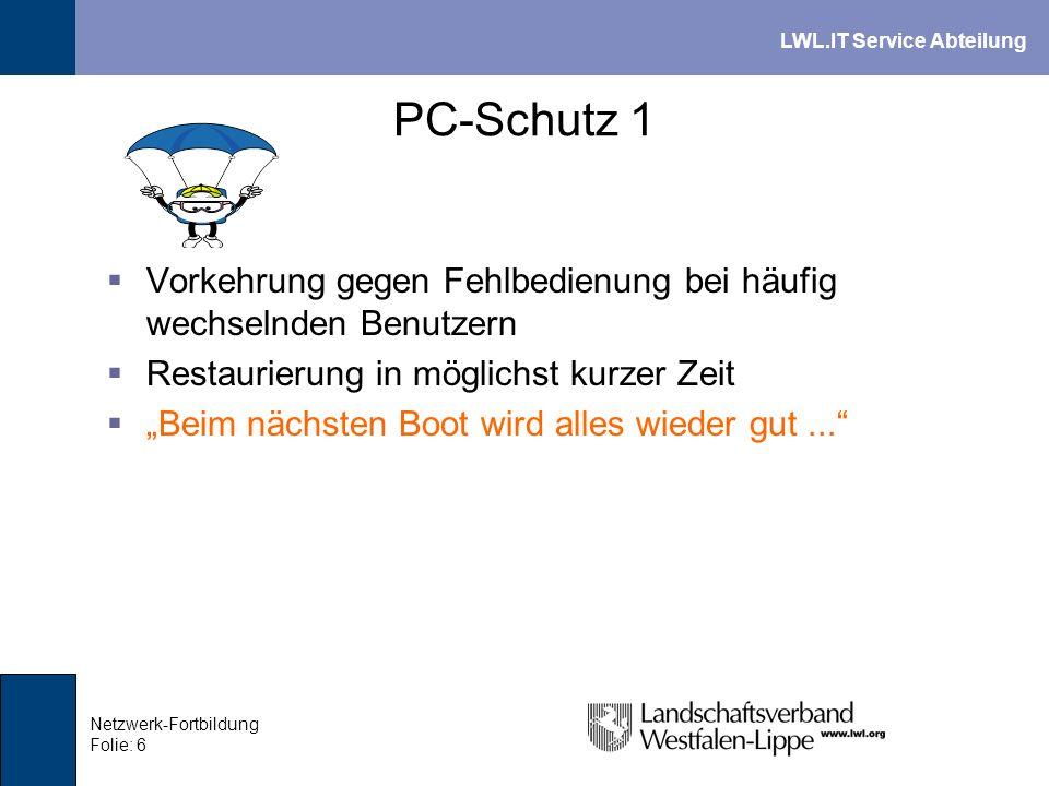LWL.IT Service Abteilung Netzwerk-Fortbildung Folie: 6 PC-Schutz 1 Vorkehrung gegen Fehlbedienung bei häufig wechselnden Benutzern Restaurierung in mö
