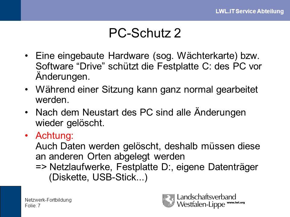LWL.IT Service Abteilung Netzwerk-Fortbildung Folie: 7 PC-Schutz 2 Eine eingebaute Hardware (sog. Wächterkarte) bzw. Software Drive schützt die Festpl