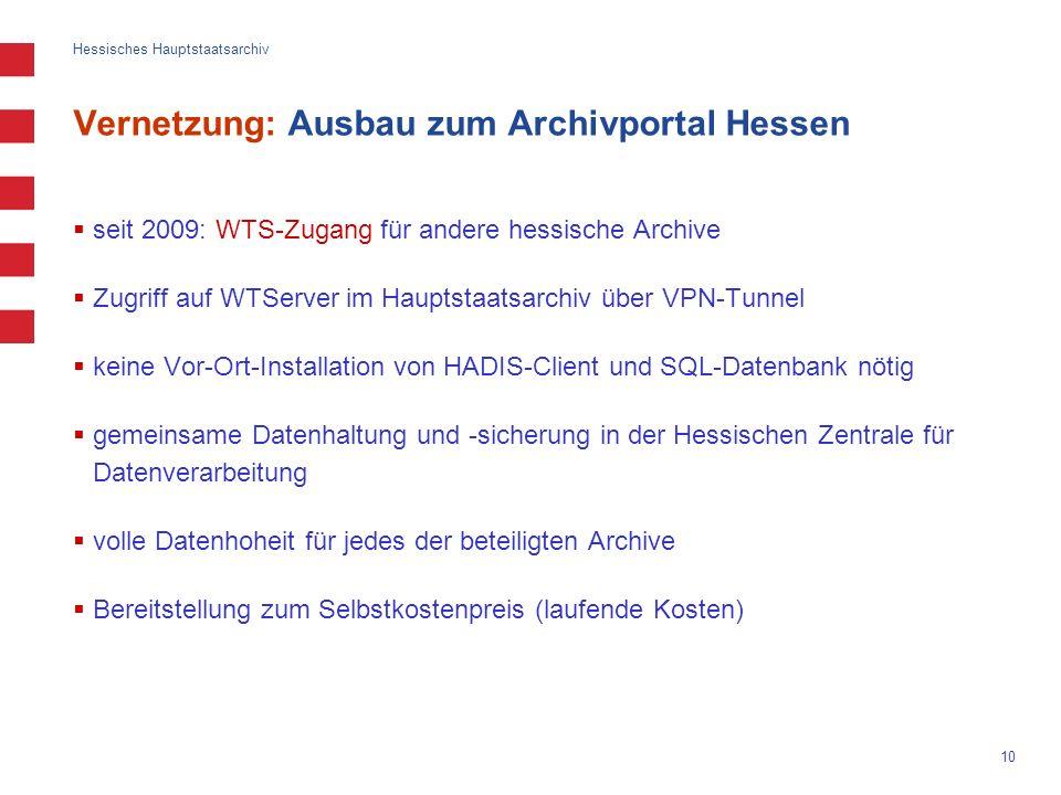 Hessisches Hauptstaatsarchiv 10 Vernetzung: Ausbau zum Archivportal Hessen seit 2009: WTS-Zugang für andere hessische Archive Zugriff auf WTServer im
