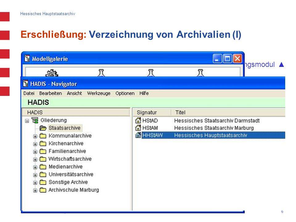 Hessisches Hauptstaatsarchiv intuitive, an Windows/Office angelehnte Oberfläche im Verzeichnungsmodul 13 verschiedene Archivaliengattungen fakultativ: automatische Signaturvergabe Pflichteingabefeld: Signatur, Erinnerungsfelder: Titel und Laufzeit automatische Laufzeitkontrolle (Abfrage) Vorbelegung von Feldwerten und Duplizieren von Titelaufnahmen möglich unbegrenzt lange Textfelder für alle Einträge Copy- & Paste-Funktion 6 Erschließung: Verzeichnung von Archivalien (I)