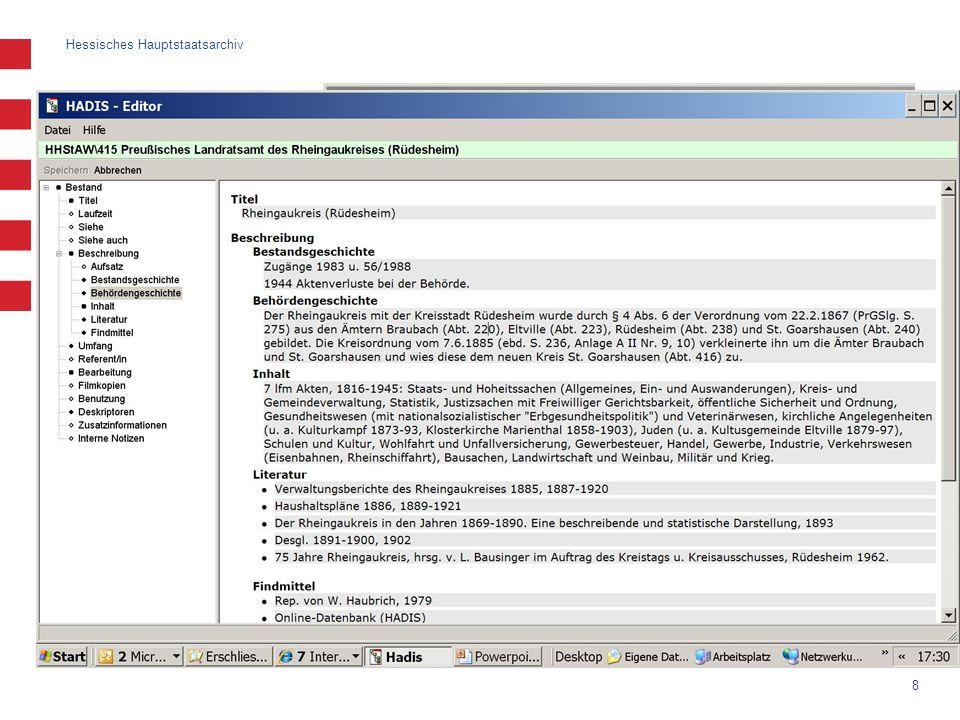 Hessisches Hauptstaatsarchiv 9 Vernetzung: Recherche im Internet und Intranet Recherche mit dem Browser im Internet (keine zusätzliche Software nötig) Volltextrecherche (Einschränkung auf Archiv, Bestand, Laufzeit möglich) kombinierte Suche ( und , oder , und nicht , Klammern, Platzhalter * ) navigierender Zugang (systematische Suche in der Gliederung) Suche nach bestimmten Archivalien mit bekannter Signatur ( GEHE ZU ) Anzeige des Kontextes (Gliederung, Bestandsbeschreibung, PDF-Findbuch) Hinweis auf Schutzfristen Merkzettel (Warenkorbfunktion) mit Bestellmöglichkeit per E-Mail