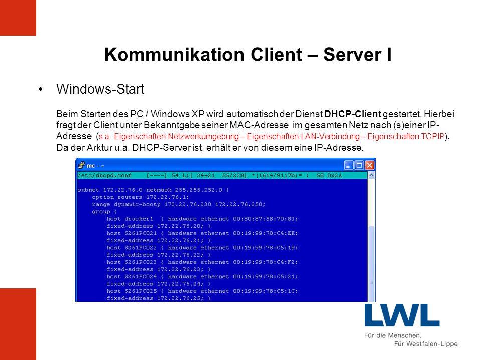 Kommunikation Client – Server I Windows-Start Beim Starten des PC / Windows XP wird automatisch der Dienst DHCP-Client gestartet. Hierbei fragt der Cl