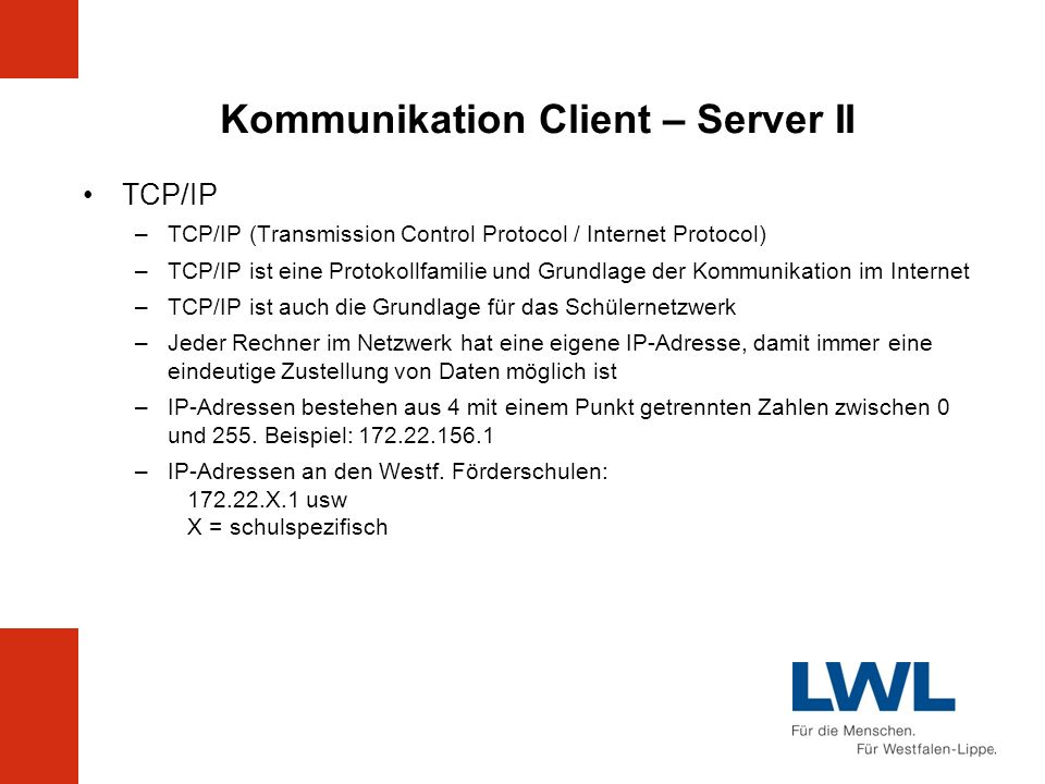 Kommunikation Client – Server II TCP/IP –TCP/IP (Transmission Control Protocol / Internet Protocol) –TCP/IP ist eine Protokollfamilie und Grundlage de