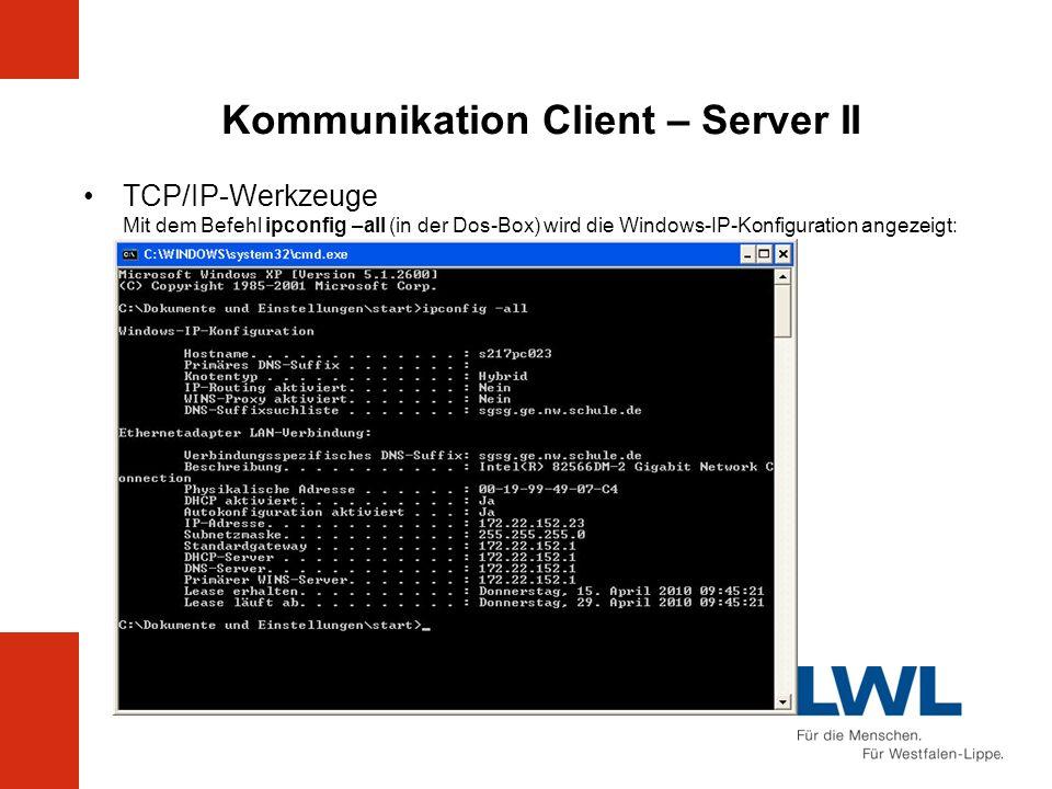 Kommunikation Client – Server II TCP/IP-Werkzeuge Mit dem Befehl ipconfig –all (in der Dos-Box) wird die Windows-IP-Konfiguration angezeigt:
