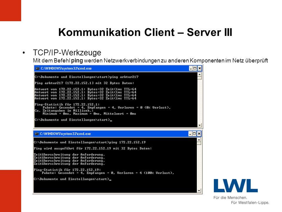 Kommunikation Client – Server III TCP/IP-Werkzeuge Mit dem Befehl ping werden Netzwerkverbindungen zu anderen Komponenten im Netz überprüft
