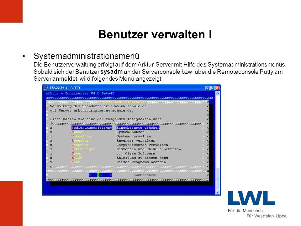 Benutzer verwalten I Systemadministrationsmenü Die Benutzerverwaltung erfolgt auf dem Arktur-Server mit Hilfe des Systemadministrationsmenüs. Sobald s