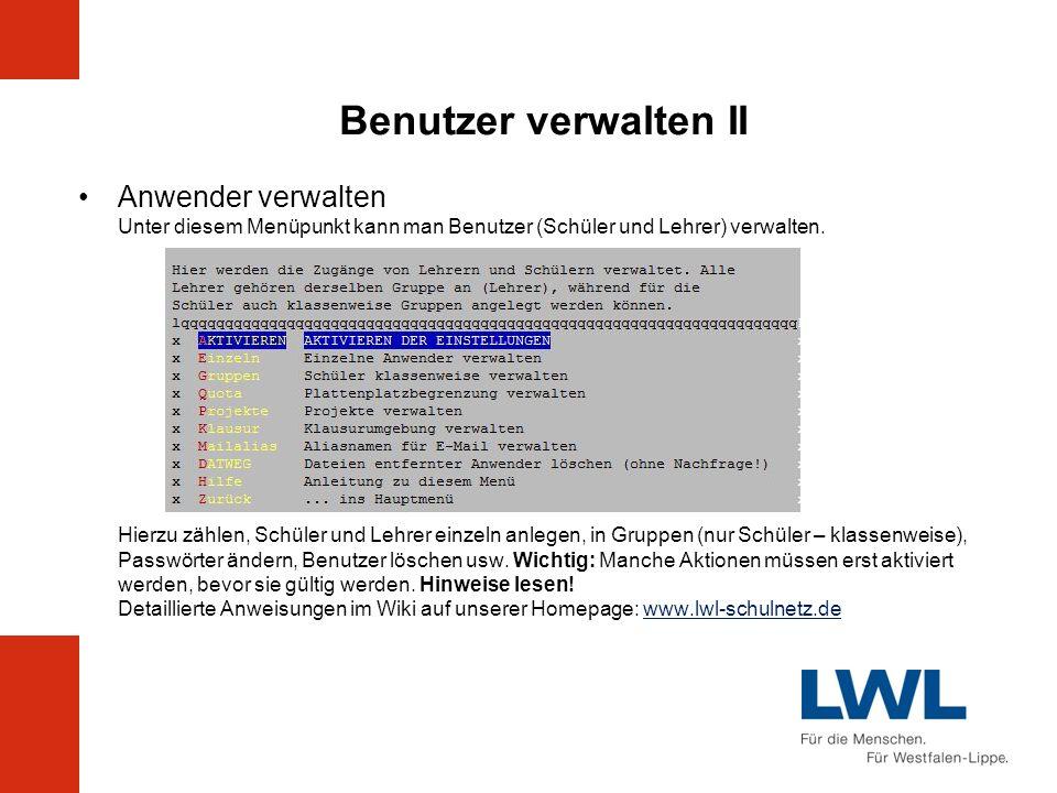 Benutzer verwalten II Anwender verwalten Unter diesem Menüpunkt kann man Benutzer (Schüler und Lehrer) verwalten. Hierzu zählen, Schüler und Lehrer ei