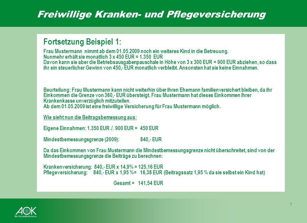 Freiwillige Kranken- und Pflegeversicherung 1 Und nun zu den Beispielen: 1) Frau Mustermann ist verheiratet und hat selbst einen 4 jährigen Sohn. Ihr
