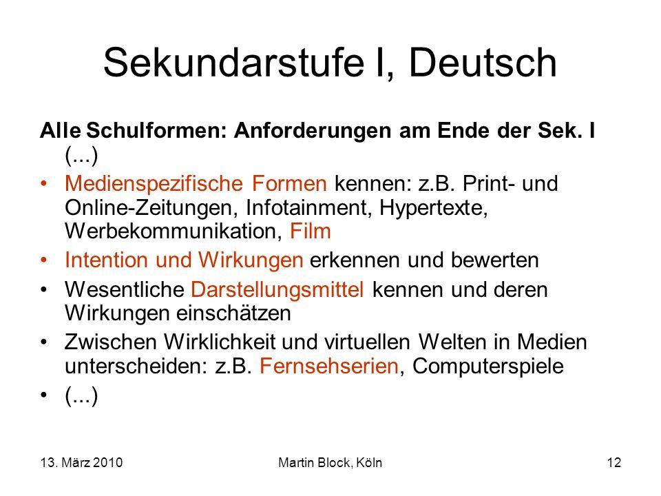13. März 2010Martin Block, Köln12 Sekundarstufe I, Deutsch Alle Schulformen: Anforderungen am Ende der Sek. I (...) Medienspezifische Formen kennen: z